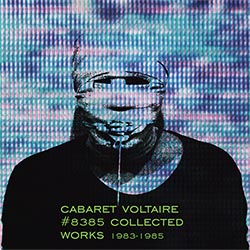Cabaret Voltaire - '#8385 Collected Works'